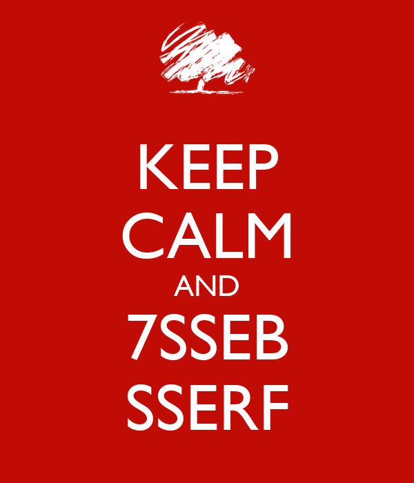 KEEP CALM AND 7SSEB SSERF