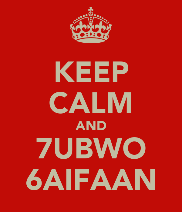 KEEP CALM AND 7UBWO 6AIFAAN