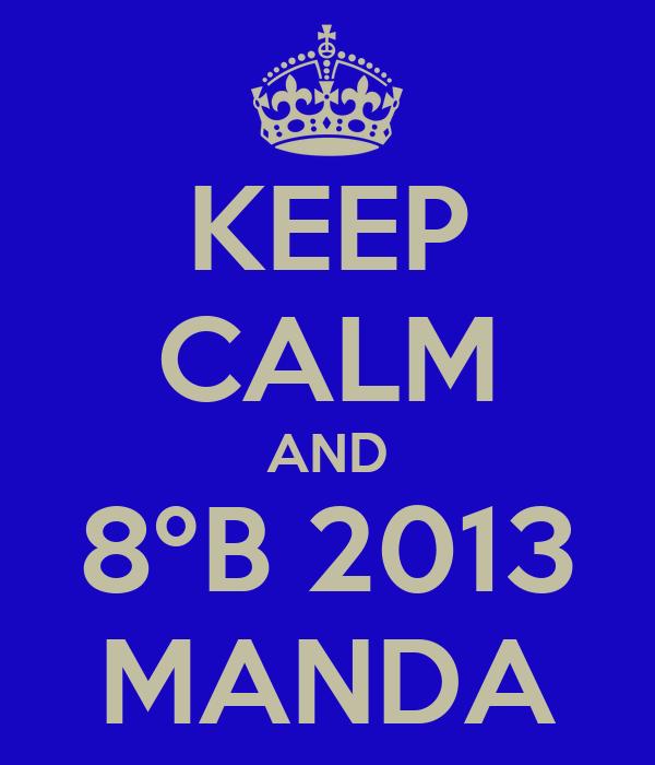 KEEP CALM AND 8ºB 2013 MANDA