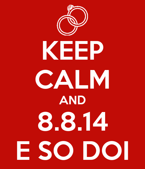 KEEP CALM AND 8.8.14 E SO DOI