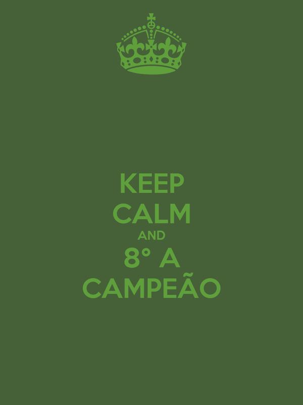 KEEP CALM AND 8° A CAMPEÃO