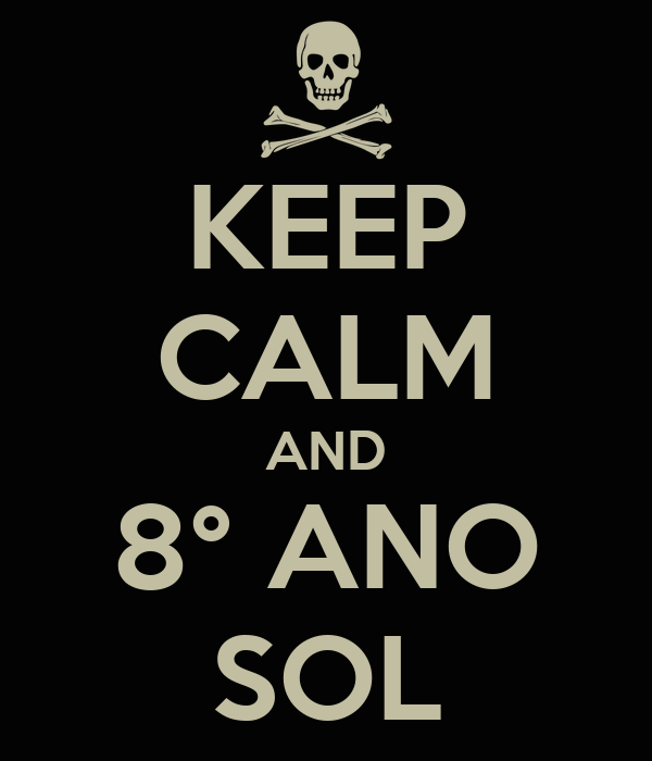 KEEP CALM AND 8° ANO SOL