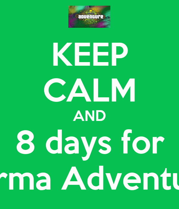 KEEP CALM AND 8 days for Forma Adventure