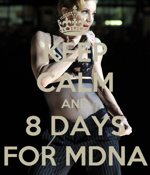 KEEP CALM AND  8 DAYS   FOR MDNA