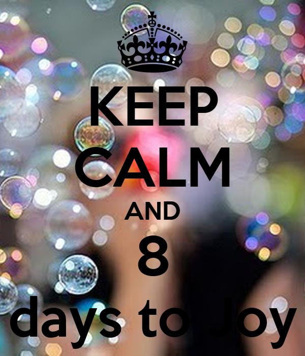 KEEP CALM AND 8 days to Joy