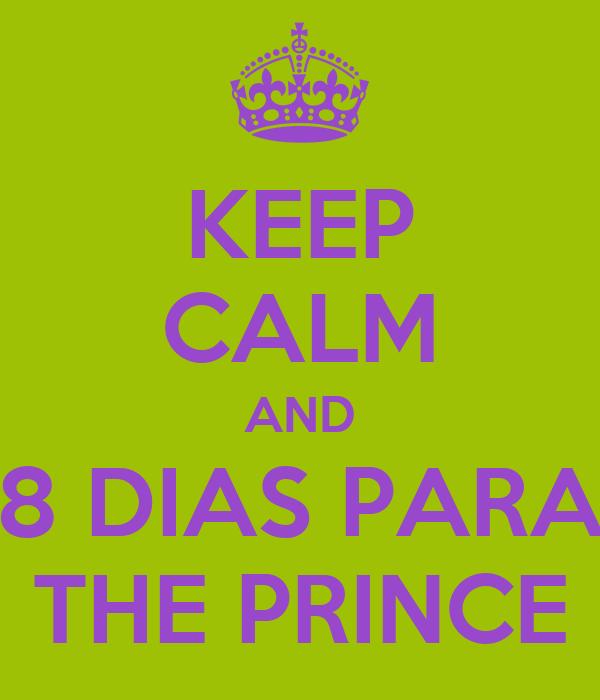 KEEP CALM AND 8 DIAS PARA THE PRINCE