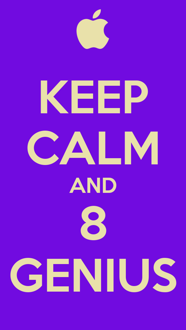 KEEP CALM AND 8 GENIUS