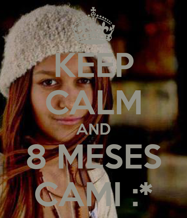 KEEP CALM AND 8 MESES CAMI :*