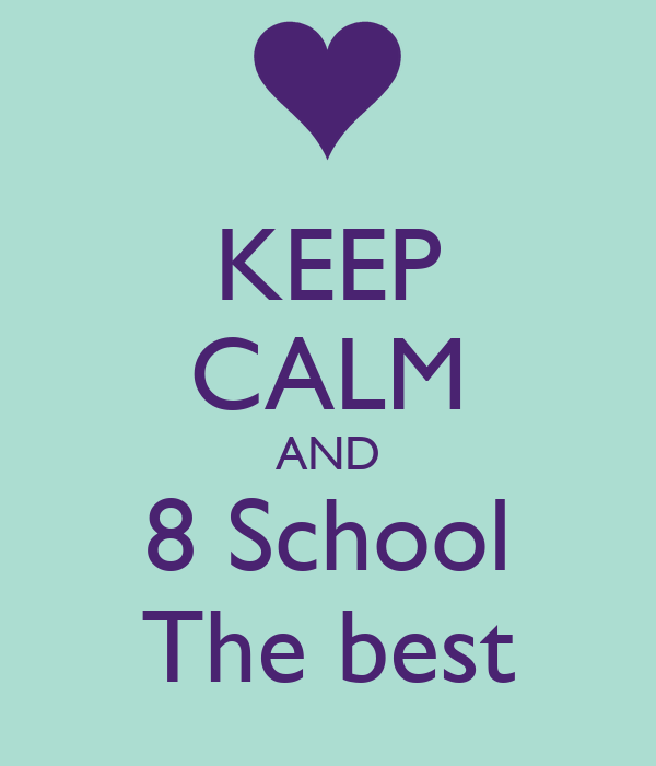 KEEP CALM AND  8 School  The best