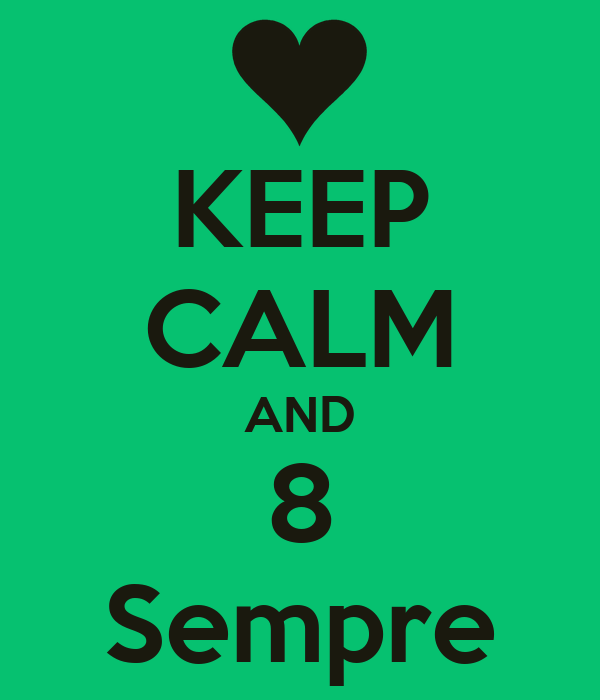 KEEP CALM AND 8 Sempre