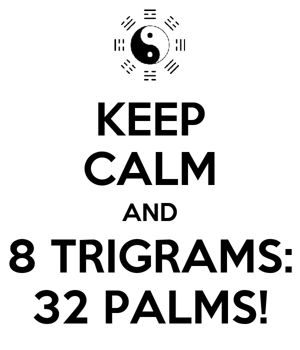 KEEP CALM AND 8 TRIGRAMS: 32 PALMS!