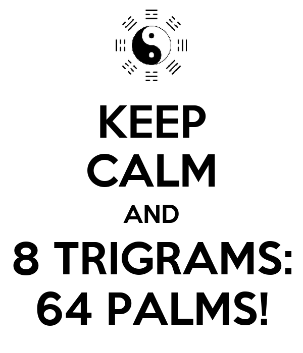 KEEP CALM AND 8 TRIGRAMS: 64 PALMS!