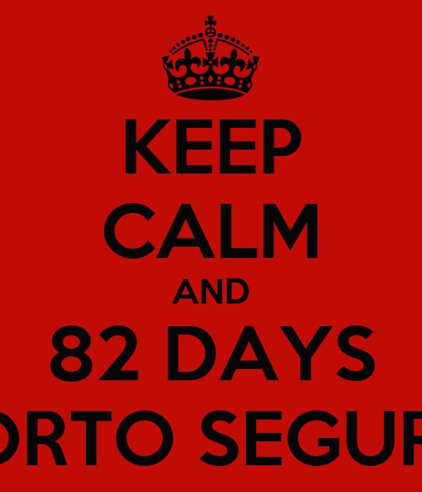 KEEP CALM AND 82 DAYS PORTO SEGURO