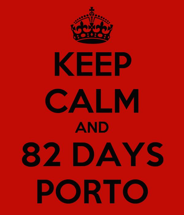KEEP CALM AND 82 DAYS PORTO