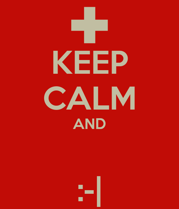 KEEP CALM AND  :-|