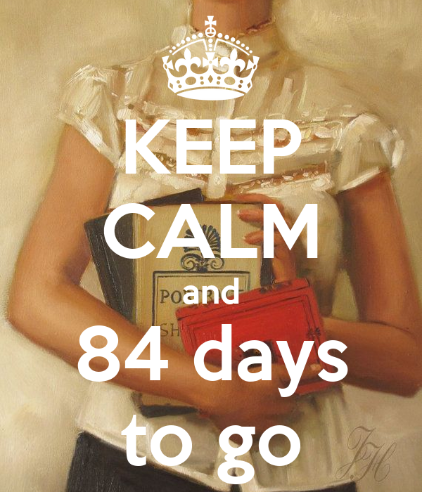 KEEP CALM and 84 days to go