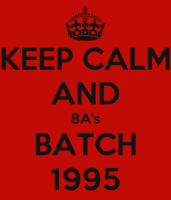 KEEP CALM AND 8A's BATCH 1995