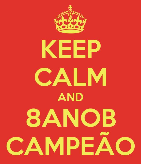 KEEP CALM AND 8ANOB CAMPEÃO