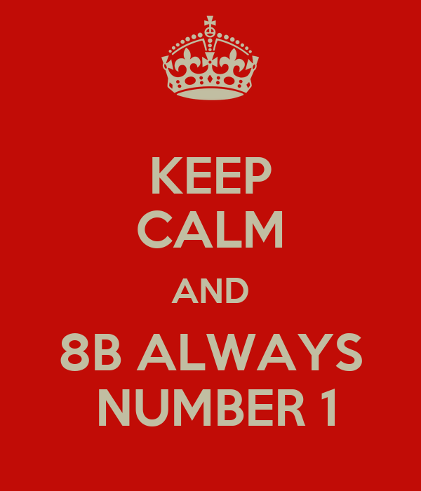 KEEP CALM AND 8B ALWAYS  NUMBER 1