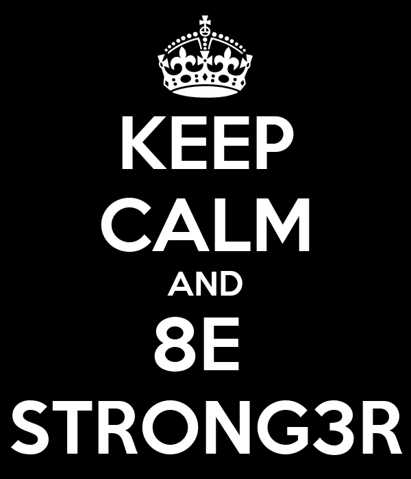 KEEP CALM AND 8E  STRONG3R