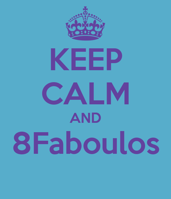 KEEP CALM AND 8Faboulos