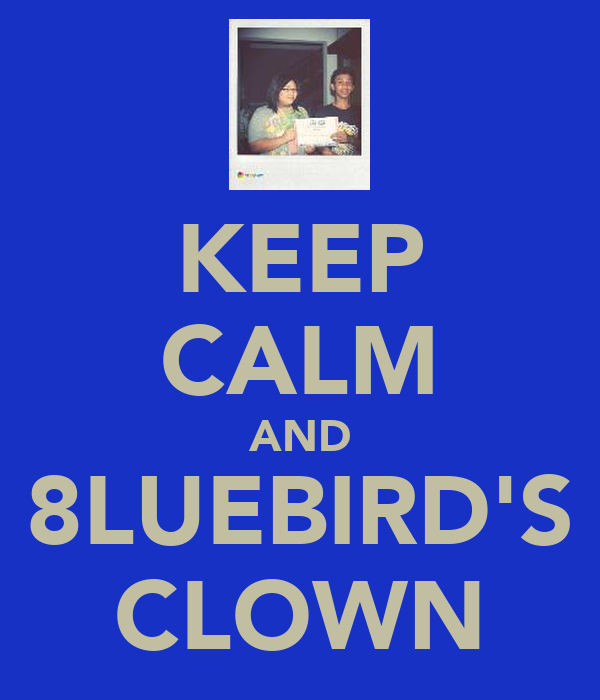 KEEP CALM AND 8LUEBIRD'S CLOWN