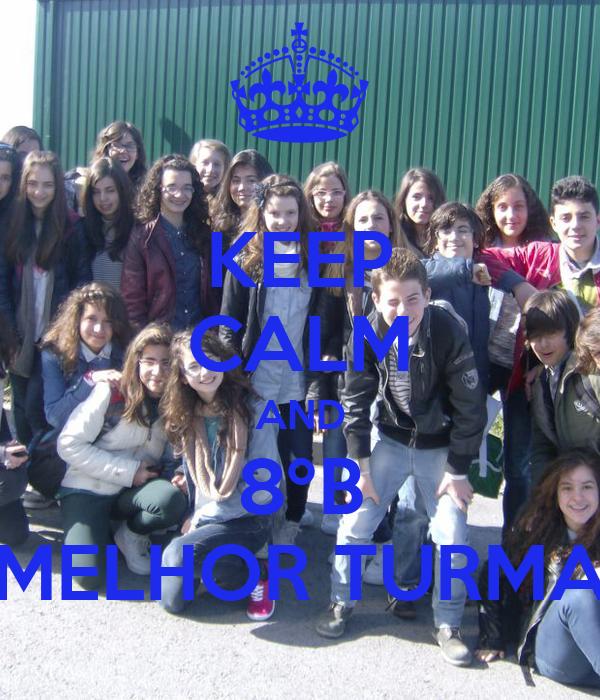 KEEP CALM AND 8ºB MELHOR TURMA