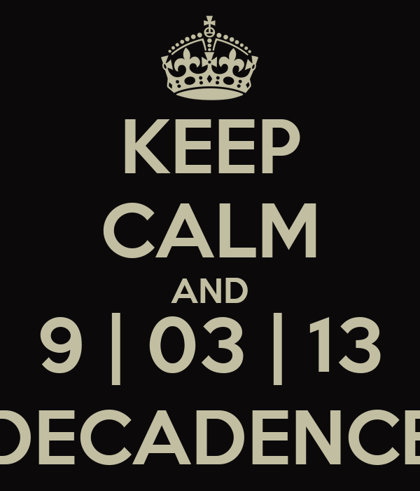 KEEP CALM AND 9 | 03 | 13 DECADENCE