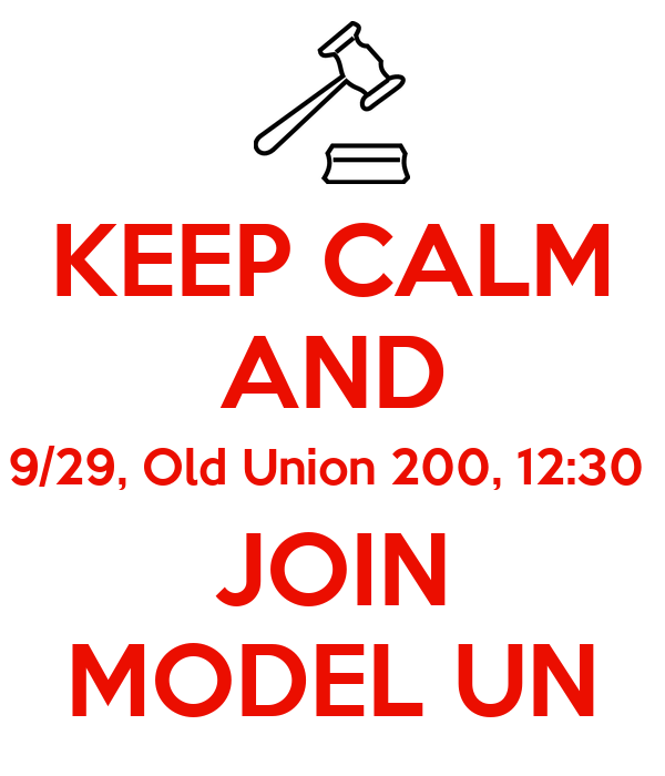 KEEP CALM AND 9/29, Old Union 200, 12:30  JOIN MODEL UN