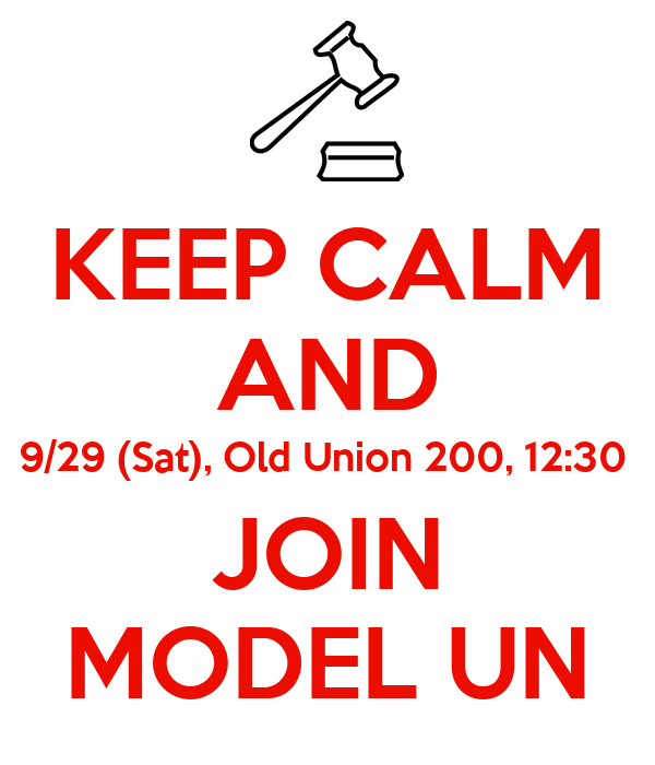 KEEP CALM AND 9/29 (Sat), Old Union 200, 12:30  JOIN MODEL UN