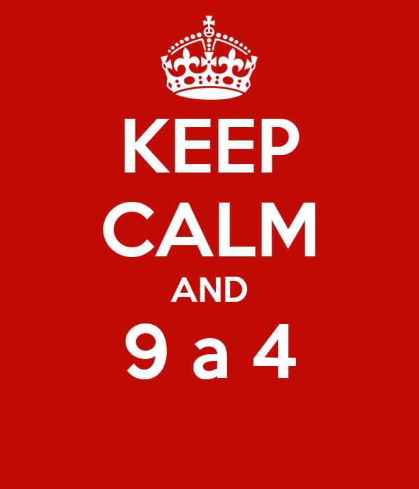 KEEP CALM AND 9 a 4