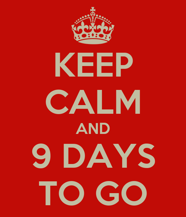 KEEP CALM AND 9 DAYS TO GO
