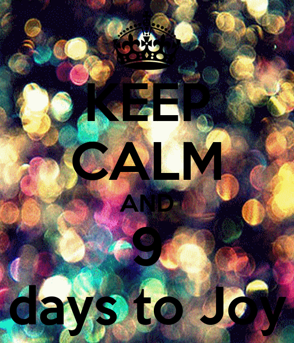 KEEP CALM AND 9 days to Joy