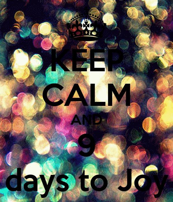 KEEP CALM AND 9 days to Joy