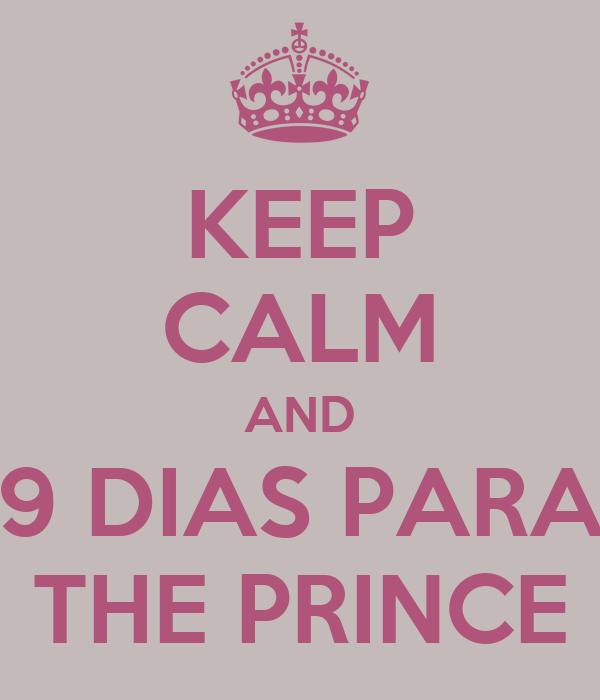 KEEP CALM AND 9 DIAS PARA THE PRINCE