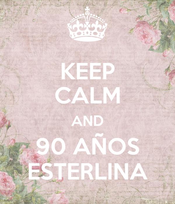 KEEP CALM AND 90 AÑOS ESTERLINA