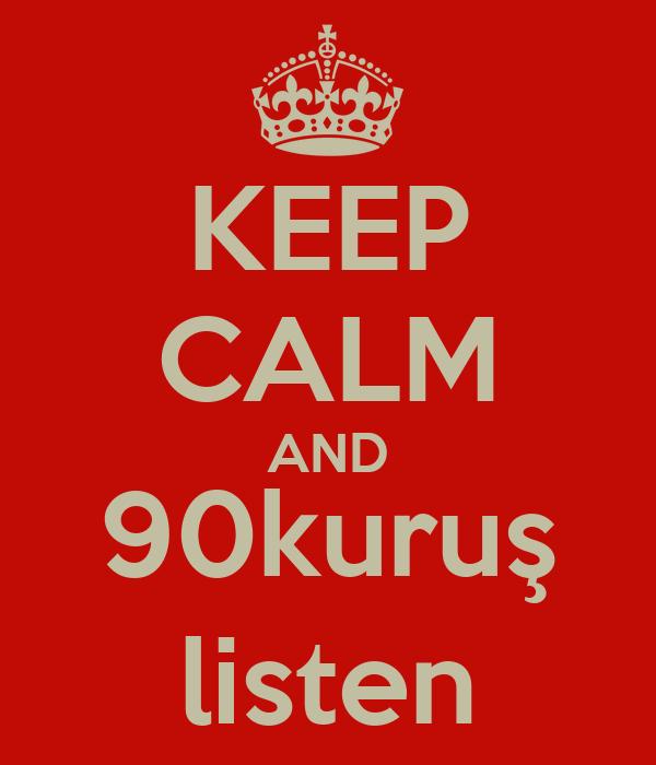 KEEP CALM AND 90kuruş listen