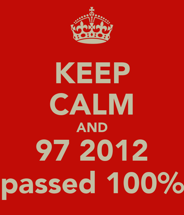 KEEP CALM AND 97 2012 passed 100%