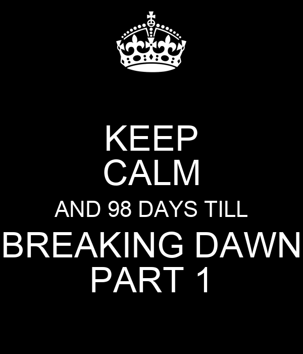 KEEP CALM AND 98 DAYS TILL BREAKING DAWN PART 1