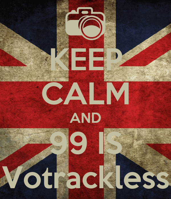 KEEP CALM AND 99 IS Votrackless