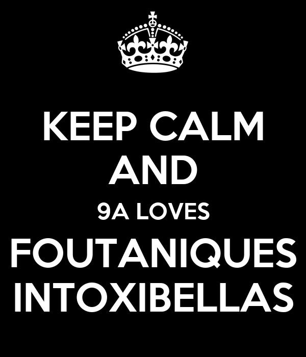 KEEP CALM AND 9A LOVES FOUTANIQUES INTOXIBELLAS