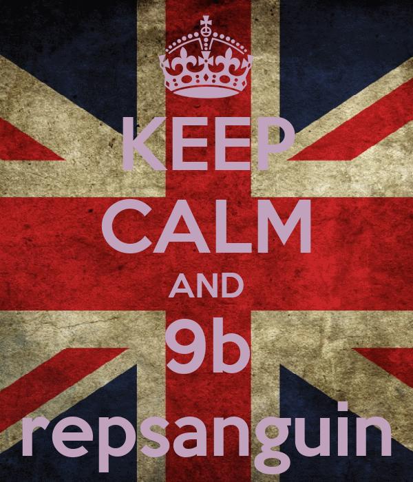 KEEP CALM AND 9b repsanguin