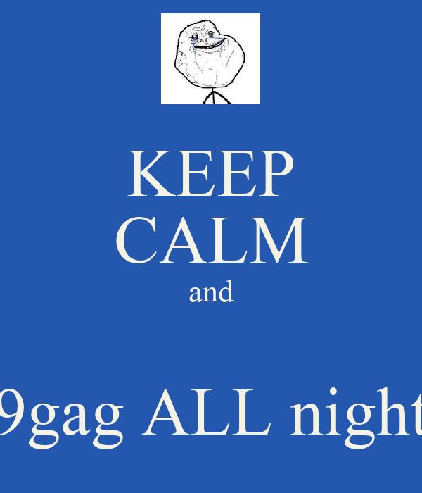 KEEP CALM and  9gag ALL night