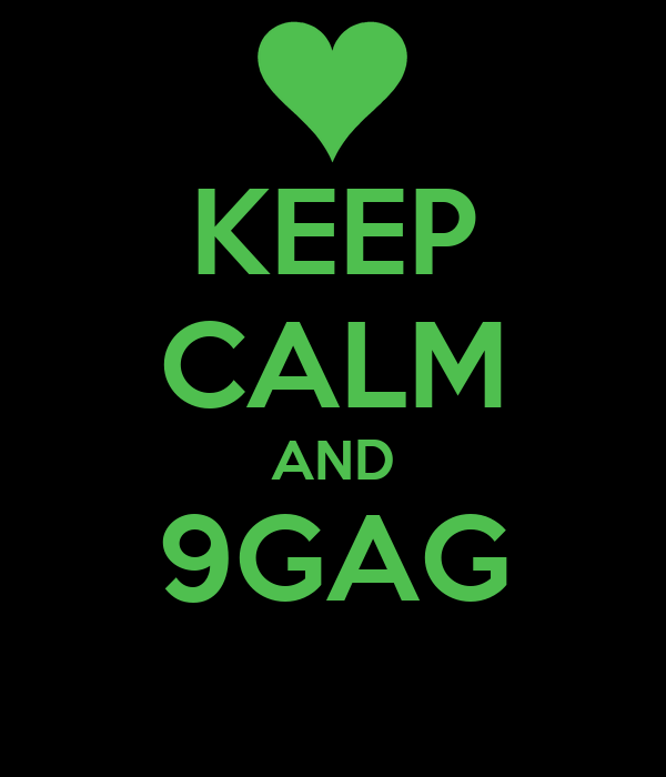 KEEP CALM AND 9GAG