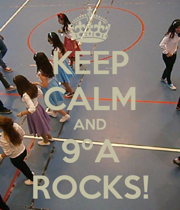 KEEP CALM AND 9ºA ROCKS!