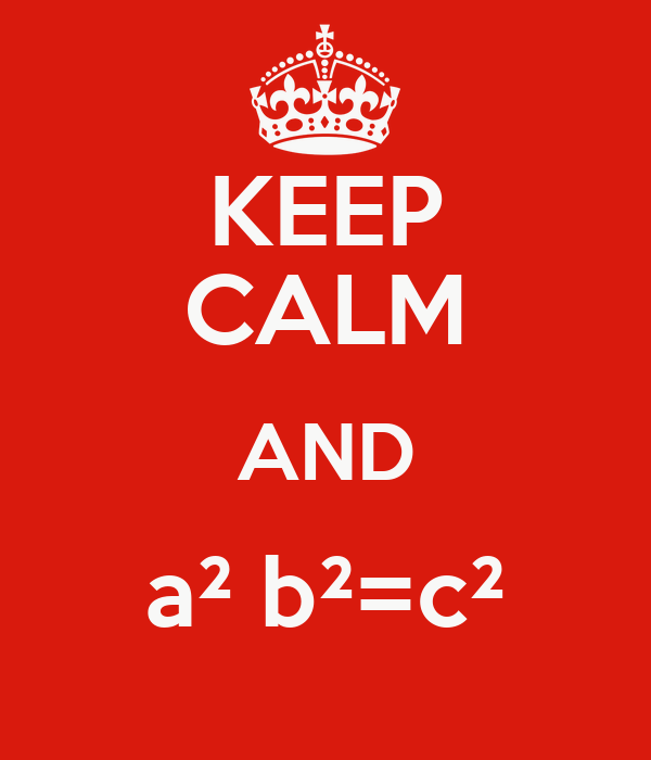 KEEP CALM AND a² b²=c²