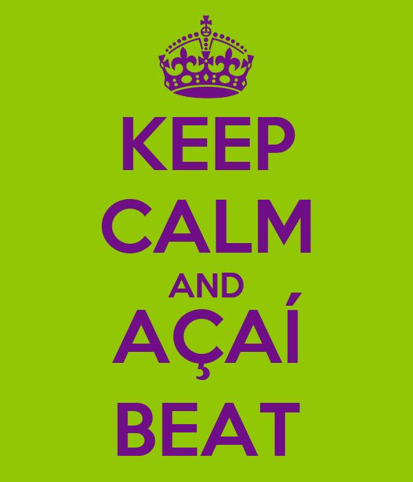 KEEP CALM AND AÇAÍ BEAT