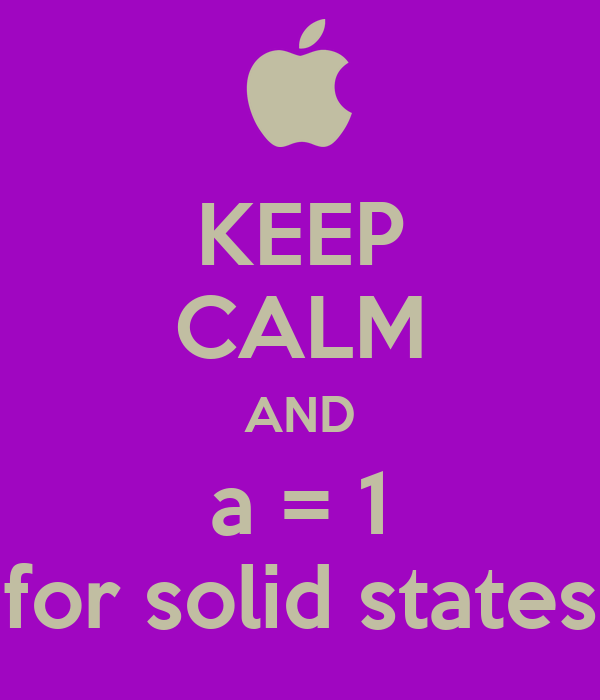 KEEP CALM AND a = 1 for solid states