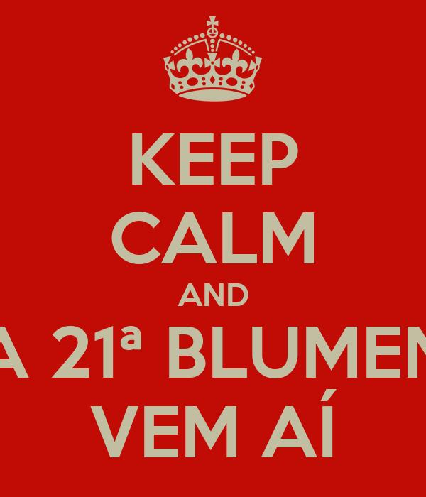KEEP CALM AND A 21ª BLUMEN VEM AÍ