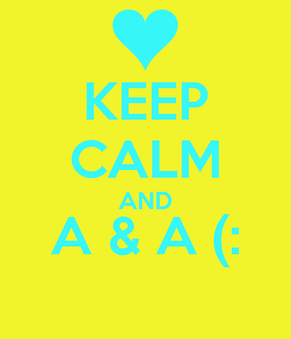 KEEP CALM AND A & A (: